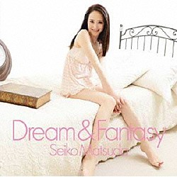 松田聖子「Dream & Fantasy」